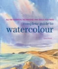 Complete Guide to Watercolour : All the Essential Techniques and Skills You Need - Book
