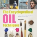 The Encyclopedia of Oil Techniques : A Unique Visual Directory of Oil Painting Techniques, with Guidance on How to Use Them - Book
