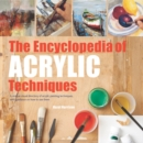 The Encyclopedia of Acrylic Techniques : A Unique Visual Directory of Acrylic Painting Techniques, with Guidance on How to Use Them - Book