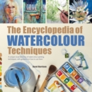 The Encyclopedia of Watercolour Techniques : A Unique Visual Directory of Watercolour Painting Techniques, with Guidance on How to Use Them - Book