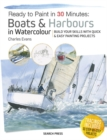 Ready to Paint in 30 Minutes: Boats & Harbours in Watercolour : Build Your Skills with Quick & Easy Painting Projects - Book