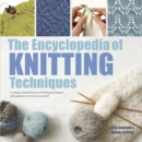 The Encyclopedia of Knitting Techniques : A Unique Visual Directory of Knitting Techniques, with Guidance on How to Use Them - Book