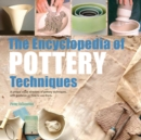 The Encyclopedia of Pottery Techniques : A Unique Visual Directory of Pottery Techniques, with Guidance on How to Use Them - Book