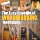 The Encyclopedia of Woodworking Techniques : A Unique Visual Directory of Woodworking Techniques, with Guidance on How to Use Them - Book