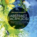 Abstract Acrylics : New Approaches to Painting Nature Using Acrylics with Mixed Media - Book