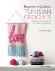 Beginner's Guide to Tunisian Crochet : With 10 Modern Projects for You and Your Home - Book