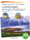 Ready to Paint in 30 Minutes: Landscapes in Acrylics : Build Your Skills with Quick & Easy Painting Projects - Book