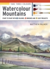 Take Three Colours: Watercolour Mountains : Start to Paint with 3 Colours, 3 Brushes and 9 Easy Projects - Book