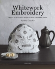 Whitework Embroidery : Create 30 Beautiful Projects with a Modern Touch - Book