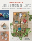 Weaving with Little Handmade Looms : Make Your Own Mini Looms & Weave 25 Exquisite Projects - Book