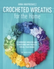 Crocheted Wreaths for the Home : 12 Gorgeous Wreaths and 12 Matching Mini Projects for All Year Round - Book
