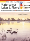 Take Three Colours: Watercolour Lakes & Rivers : Start to Paint with 3 Colours, 3 Brushes and 9 Easy Projects - Book