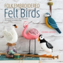 Folk Embroidered Felt Birds : 20 Modern Folk Art Designs to Make & Embellish - Book