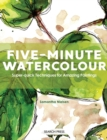 Five-Minute Watercolour : Super-Quick Techniques for Amazing Paintings - Book