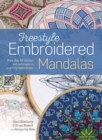 Freestyle Embroidered Mandalas : More Than 60 Stitches and Techniques in Inspiring Combinations - Book