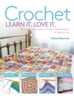 Crochet Learn It. Love It. : Techniques and Projects to Build a Lifelong Passion, for Beginners Up - Book