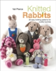 Knitted Rabbits : 20 Easy Knitting Patterns for Cuddly Bunnies - Book
