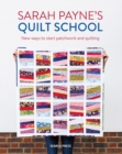 Sarah Payne's Quilt School : New Ways to Start Patchwork and Quilting - Book