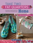 Take Two Fat Quarters: Home : 16 Gorgeous Sewing Projects for Using Up Your Fat Quarter Stash - Book
