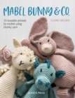 Mabel Bunny & Co. : 15 Loveable Animals to Crochet Using Chunky Yarn - Book