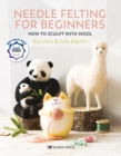 Needle Felting for Beginners : How to Sculpt with Wool - Book
