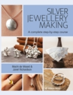 Silver Jewellery Making : A Complete Step-by-Step Course - Book