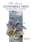 The Art of Annemieke Mein : Wildlife Artist in Textiles - Book