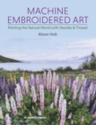 Machine Embroidered Art : Painting the Natural World with Needle & Thread - Book