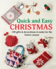 Quick and Easy Christmas : 100 Gifts & Decorations to Make for the Festive Season - Book