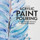 Acrylic Paint Pouring : 16 Fluid Painting Projects & Creative Techniques - Book