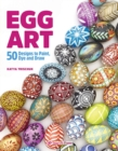 Egg Art : 50 Designs to Paint, Dye and Draw - Book