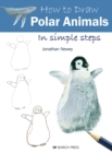 How to Draw: Polar Animals : In Simple Steps - Book