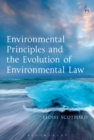 Environmental Principles and the Evolution of Environmental Law - eBook