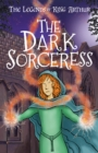 The Dark Sorceress : The Legends of King Arthur: Merlin, Magic, and Dragons - Book