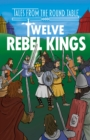 Twelve Rebel Kings : The Legends of King Arthur: Merlin, Magic, and Dragons - Book