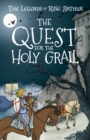 The Quest for the Holy Grail : The Legends of King Arthur: Merlin, Magic, and Dragons - Book