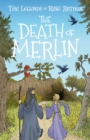 The Death of Merlin : The Legends of King Arthur: Merlin, Magic, and Dragons - Book
