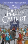 The Fall of Camelot : The Legends of King Arthur: Merlin, Magic, and Dragons - Book
