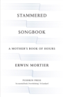Stammered Songbook : A Mother's Book of Hours - Book