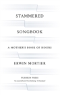 STAMMERED SONGBOOK : A Mother's Book of Hours - eBook