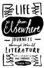 Life from Elsewhere : Journeys Through World Literature - Book