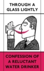 Through a Glass Lightly : Confession of a Reluctant Water Drinker - Book