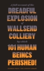 A Full Account of the Dreadful Explosion of Wallsend Colliery by which 101 Human Beings Perished! - Book