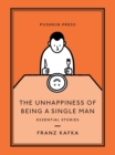 The Unhappiness of Being a Single Man : Essential Stories - eBook