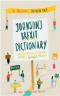 Johnson's Brexit Dictionary : Or an A to Z of What Brexit Really Means - Book