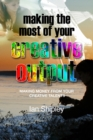 Making the Most of Your Creative Output : Generating income from your creative talent - eBook