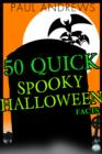50 Quick Spooky Halloween Facts - eBook