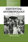 Existential Anthropology : Events, Exigencies, and Effects - eBook