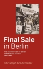 Final Sale in Berlin : The Destruction of Jewish Commercial Activity, 1930-1945 - Book