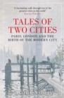 Tales of Two Cities : Paris, London and the Birth of the Modern City - eBook
